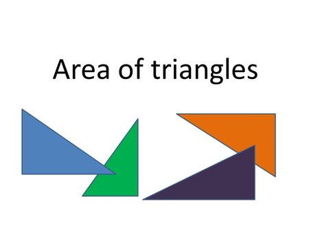 Area of triangles. What's the area of this rectangle? 10 cm 6 cm 60 cm 2.