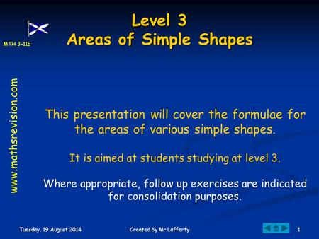 MTH 3-11b Tuesday, 19 August 2014 1Created by Mr.Lafferty Level 3 Areas of Simple Shapes This presentation will cover the formulae for the areas of various.