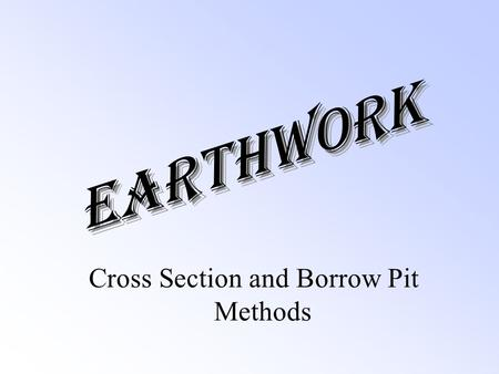 Earthwork Cross Section and Borrow Pit Methods This lecture covers: Readings: 26-1 to 26-6, 26-8 to 26-10. Figures: 26-1 to 26-4, 26-6, and 26-7 Plate.