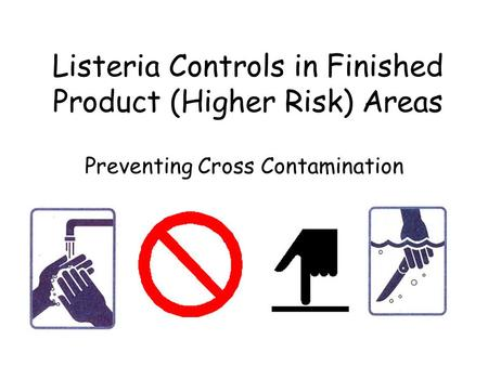 Listeria Controls in Finished Product (Higher Risk) Areas Preventing Cross Contamination.