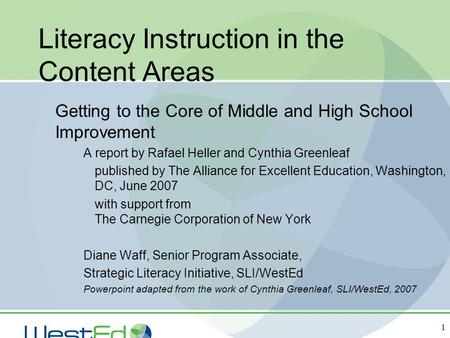 1 Literacy Instruction in the Content Areas Getting to the Core of Middle and High School Improvement A report by Rafael Heller and Cynthia Greenleaf published.