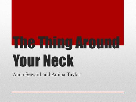 The Thing Around Your Neck Anna Seward and Amina Taylor.
