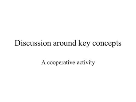 Discussion around key concepts A cooperative activity.