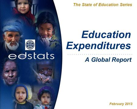 Education Expenditures The State of Education Series February 2013 A Global Report.