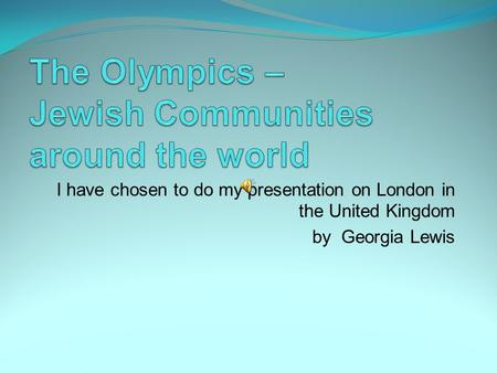 I have chosen to do my presentation on London in the United Kingdom by Georgia Lewis.