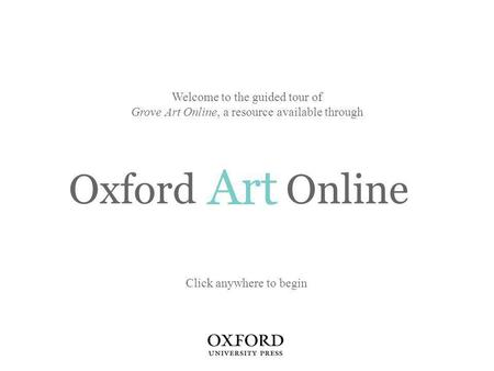 Art Welcome to the guided tour of Grove Art Online, a resource available through Click anywhere to begin Oxford Online.
