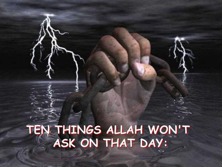 TEN THINGS ALLAH WON'T ASK ON THAT DAY: TEN THINGS ALLAH WON'T ASK ON THAT DAY: