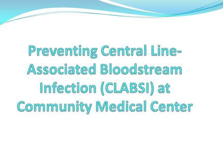 Background 250,000 Central Veneous Catheter (CVC) related blood stream infections occur in the United States each year, with a mortality of 12% to 25%