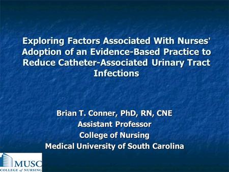 Brian T. Conner, PhD, RN, CNE Medical University of South Carolina