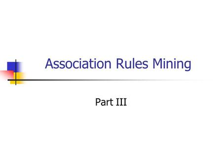 Association Rules Mining Part III. Multiple-Level Association Rules Items often form hierarchy. Items at the lower level are expected to have lower support.