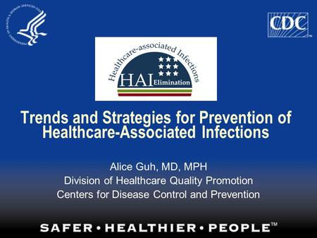Trends and Strategies for Prevention of Healthcare-Associated Infections Alice Guh, MD, MPH Division of Healthcare Quality Promotion Centers for Disease.