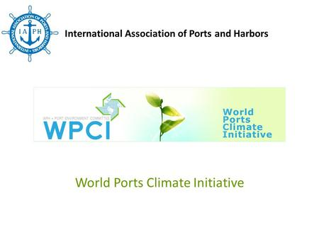 World Ports Climate Initiative International Association of Ports and Harbors.