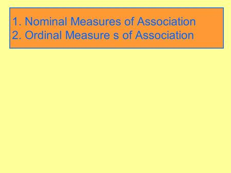 1. Nominal Measures of Association 2. Ordinal Measure s of Association