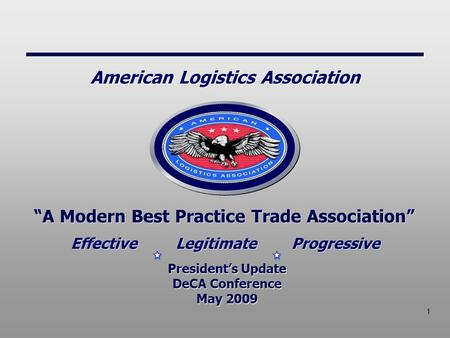 "1 ""A Modern Best Practice Trade Association"" President's Update DeCA Conference May 2009 President's Update DeCA Conference May 2009 Effective Legitimate."