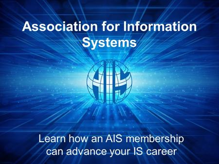 Association for Information Systems Learn how an AIS membership can advance your IS career.