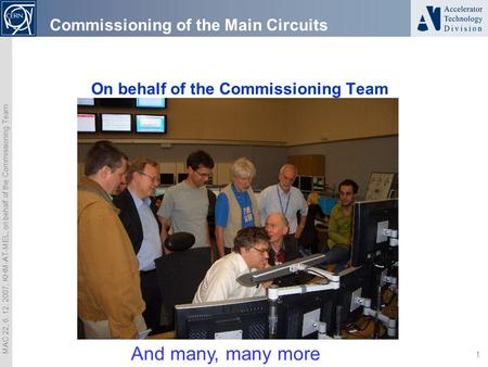 MAC 22, 6. 12. 2007, KHM-AT-MEL, on behalf of the Commissioning Team 1 On behalf of the Commissioning Team Commissioning of the Main Circuits And many,