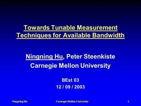 Ningning HuCarnegie Mellon University1 Towards Tunable Measurement Techniques for Available Bandwidth Ningning Hu, Peter Steenkiste Carnegie Mellon University.