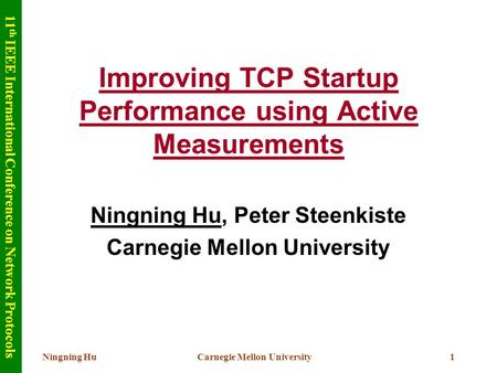 Ningning HuCarnegie Mellon University1 Improving TCP Startup Performance using Active Measurements Ningning Hu, Peter Steenkiste Carnegie Mellon University.