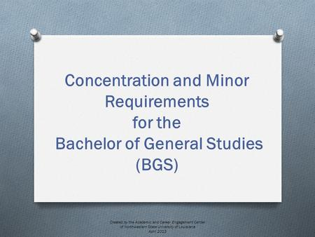 Concentration and Minor Requirements for the Bachelor of General Studies (BGS) Created by the Academic and Career Engagement Center of Northwestern State.