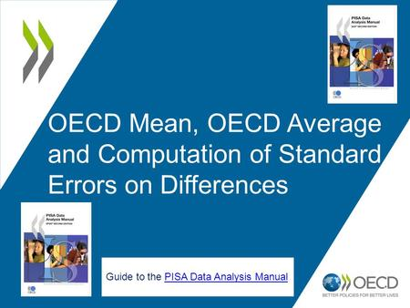 1 OECD Mean, OECD Average and Computation of Standard Errors on Differences Guide to the PISA Data Analysis ManualPISA Data Analysis Manual.