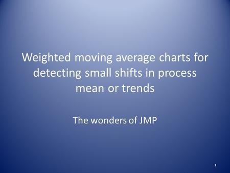 Weighted moving average charts for detecting small shifts in process mean or trends The wonders of JMP 1.