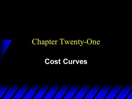 Chapter Twenty-One Cost Curves. Types of Cost Curves u A total cost curve is the graph of a firm's total cost function. u A variable cost curve is the.