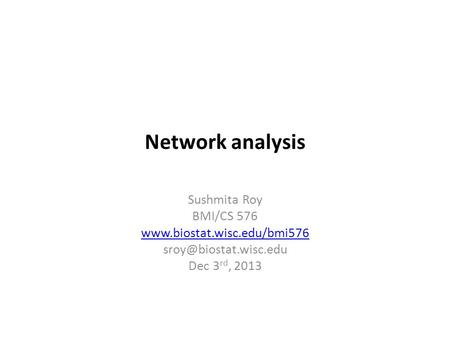 Network analysis Sushmita Roy BMI/CS 576  Dec 3 rd, 2013.