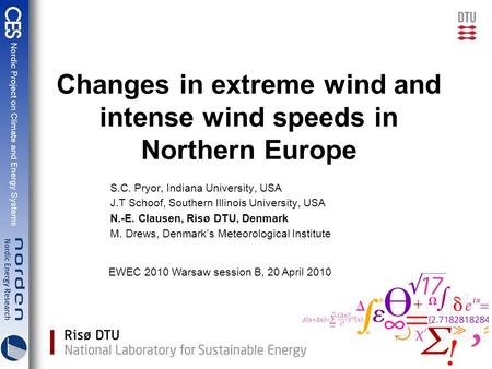 Changes in extreme wind and intense wind speeds in Northern Europe S.C. Pryor, Indiana University, USA J.T Schoof, Southern Illinois University, USA N.-E.
