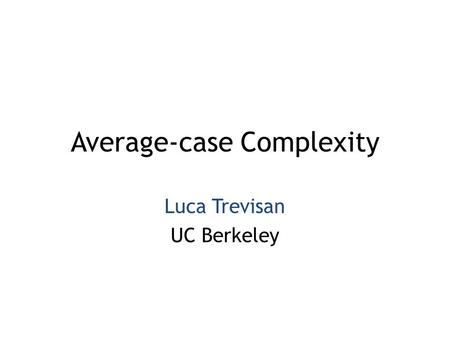 Average-case Complexity Luca Trevisan UC Berkeley.