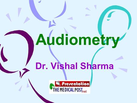 Audiometry Dr. Vishal Sharma. Pure Tone Audiometer.