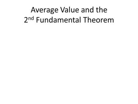 Average Value and the 2 nd Fundamental Theorem. What is the area under the curve between 0 and 2? f(x)