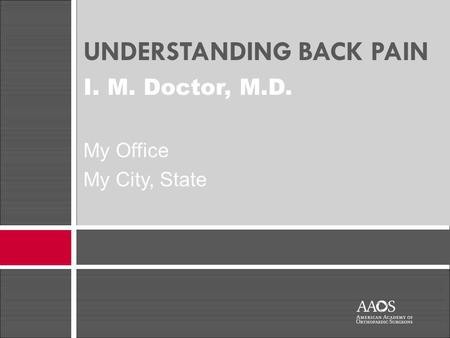 UNDERSTANDING BACK PAIN I. M. Doctor, M.D. My Office My City, State.