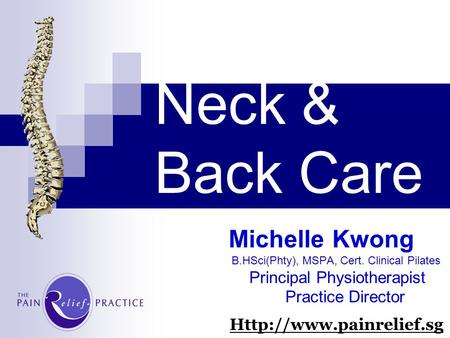 Neck & Back Care Michelle Kwong B.HSci(Phty), MSPA, Cert. Clinical Pilates Principal Physiotherapist Practice Director