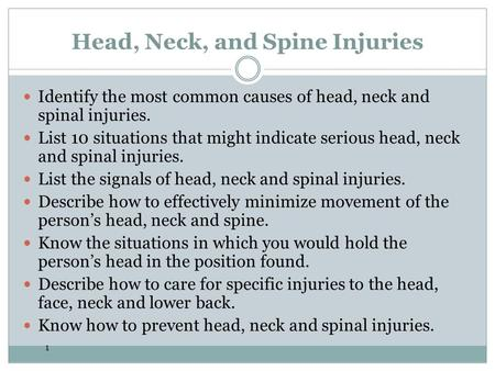 1 Head, Neck, and Spine Injuries Identify the most common causes of head, neck and spinal injuries. List 10 situations that might indicate serious head,
