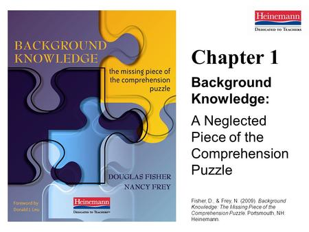 Chapter 1 Background Knowledge: A Neglected Piece of the Comprehension Puzzle Fisher, D., & Frey, N. (2009). Background Knowledge: The Missing Piece of.