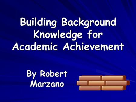 Building Background Knowledge for Academic Achievement By Robert Marzano.