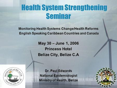 Health System Strengthening Seminar Monitoring Health Systems Change/Health Reforms English Speaking Caribbean Countries and Canada May 30 – June 1, 2006.