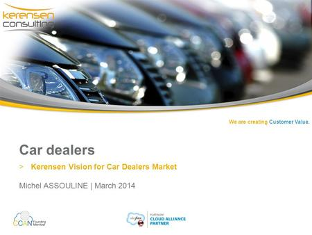We are creating Customer Value. Car dealers >Kerensen Vision for Car Dealers Market Michel ASSOULINE | March 2014.