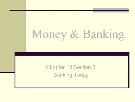 Money & Banking Chapter 10 Section 3 Banking Today.