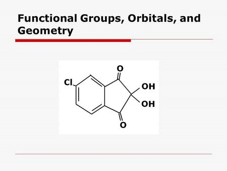 Functional Groups, Orbitals, and Geometry. Resonance Structures.