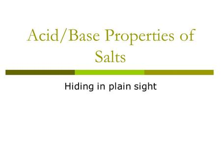 Acid/Base Properties of Salts Hiding in plain sight.
