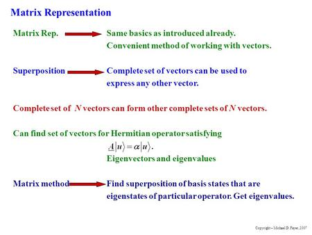 Matrix Representation Matrix Rep.Same basics as introduced already. Convenient method of working with vectors. SuperpositionComplete set of vectors can.
