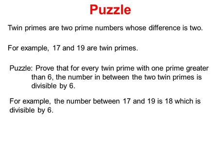 Puzzle Twin primes are two prime numbers whose difference is two. For example, 17 and 19 are twin primes. Puzzle: Prove that for every twin prime with.