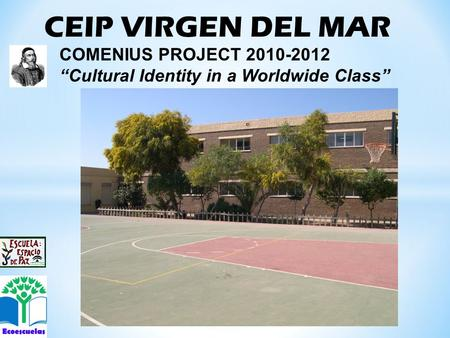 "CEIP VIRGEN DEL MAR COMENIUS PROJECT 2010-2012 ""Cultural Identity in a Worldwide Class"""