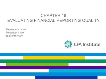 CHAPTER 16 EVALUATING FINANCIAL REPORTING QUALITY Presenter's name Presenter's title dd Month yyyy.
