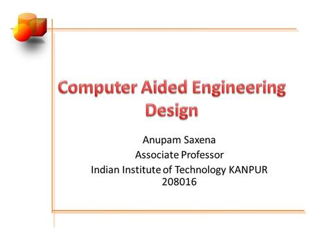 Anupam Saxena Associate Professor Indian Institute of Technology KANPUR 208016.