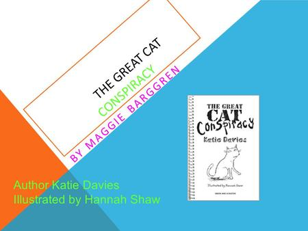 THE GREAT CAT CONSPIRACY BY MAGGIE BARGGREN Author Katie Davies Illustrated by Hannah Shaw.
