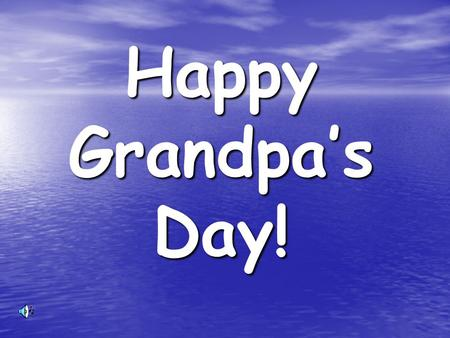"Happy Grandpa's Day!. ""Grandpa, my favorite thing about you, is your love for me. I felt so special when you came all the way from Oregon to be at."