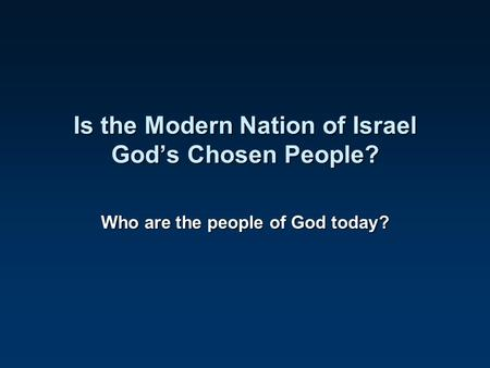Is the Modern Nation of Israel God's Chosen People? Who are the people of God today?