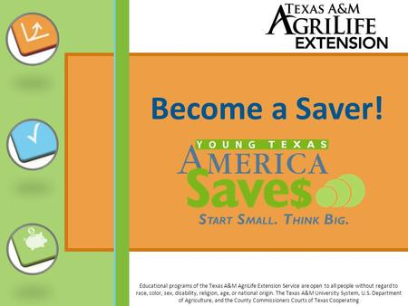 Become a Saver! Educational programs of the Texas A&M AgriLife Extension Service are open to all people without regard to race, color, sex, disability,